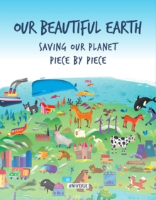 Our Beautiful Earth : Saving Our Planet Piece by Piece, Hardback Book