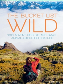The Bucket List: Wildlife : 1,000 Beautiful Places to See Animals, Birds, and Fish, Hardback Book