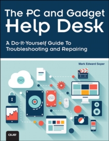 The PC and Gadget Help Desk : A Do-It-Yourself Guide To Troubleshooting and Repairing, Paperback Book