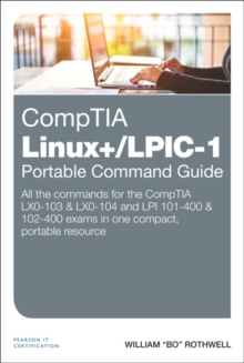 CompTIA Linux+/LPIC-1 Portable Command Guide : All the commands for the CompTIA LX0-103 & LX0-104 and LPI 101-400 & 102-400 exams in one compact, portable re, Paperback / softback Book