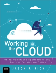 Working in the Cloud : Using Web-Based Applications and Tools to Collaborate Online, Paperback Book