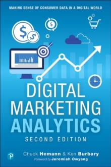 Digital Marketing Analytics : Making Sense of Consumer Data in a Digital World, Paperback / softback Book