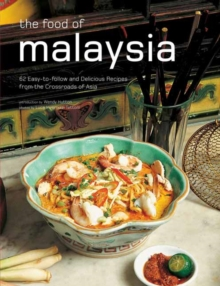 The Food of Malaysia : 62 Easy-to-follow and Delicious Recipes from the Crossroads of Asia, Hardback Book