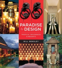 Paradise by Design : Tropical Resorts and Residences by Bensley Design Studios, Paperback Book