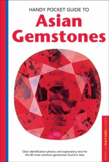 Handy Pocket Guide to Asian Gemstones : Clear identification photos & explanatory text for the 85 most common gemstones found in Asia, Paperback Book