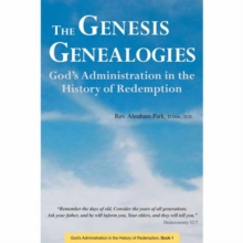 The Genesis Genealogies : God's Administration in the History of Redemption Book 1, Hardback Book