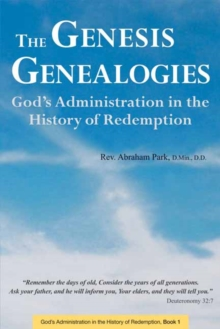 The Genesis Genealogies : God's Administration in the History of Redemption (Book 1), Paperback Book