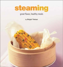 Steaming : Great Flavor, Healthy Meals, Hardback Book