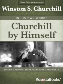Churchill By Himself : The Definitive Collection of Quotations, PDF eBook