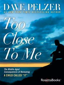 "Too Close to Me : The Middle-Aged Consequences of Revealing A Child Called ""It"", EPUB eBook"