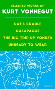 Selected Works of Kurt Vonnegut : Cat's Cradle, Galapagos, The Big Trip Up Yonder, Unready to Wear, EPUB eBook