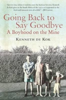 Going Back to Say Goodbye : A Boyhood on the Mine, Paperback Book