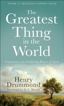 The Greatest Thing in the World : Experience the Enduring Power of Love, Paperback / softback Book
