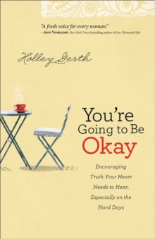 You're Going to be Okay : Truth Your Heart Needs to Hear, Especially on the Hard Days, Paperback Book