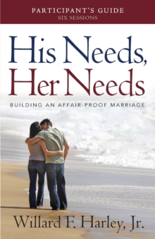 His Needs, Her Needs Participant's Guide : Building an Affair-Proof Marriage, Paperback / softback Book