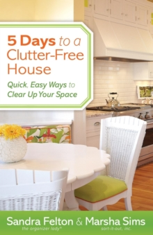 5 Days to a Clutter-Free House : Quick, Easy Ways to Clear Up Your Space, Paperback Book