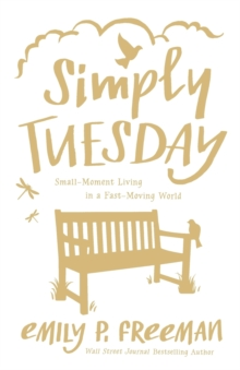 Simply Tuesday : Small-Moment Living in a Fast-Moving World, Paperback Book