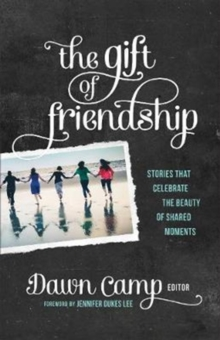 The Gift of Friendship : Stories That Celebrate the Beauty of Shared Moments, Paperback Book