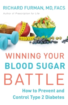 Winning Your Blood Sugar Battle : How to Prevent and Control Type 2 Diabetes, Paperback / softback Book