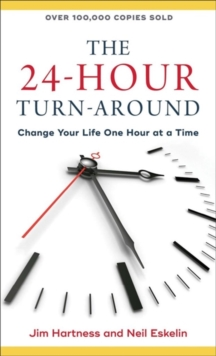 The 24-Hour Turn-Around : Change Your Life One Hour at a Time, Paperback Book