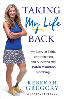 Taking My Life Back : My Story of Faith, Determination, and Surviving the Boston Marathon Bombing, Paperback Book
