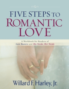 Five Steps to Romantic Love : A Workbook for Readers of Love Busters and His Needs, Her Needs, Paperback / softback Book