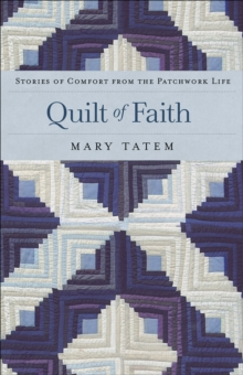 Quilt of Faith : Stories of Comfort from the Patchwork Life, Paperback Book