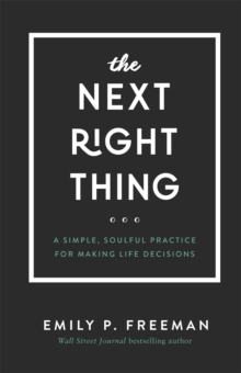 The Next Right Thing : A Simple, Soulful Practice for Making Life Decisions, Hardback Book