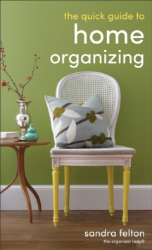 The Quick Guide to Home Organizing, Paperback Book