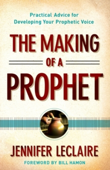 The Making of a Prophet : Practical Advice for Developing Your Prophetic Voice, Paperback Book