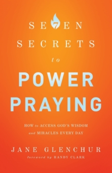 7 Secrets to Power Praying : How to Access God's Wisdom and Miracles Every Day, Paperback Book