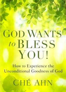 God Wants to Bless You! : How to Experience the Unconditional Goodness of God, Paperback / softback Book