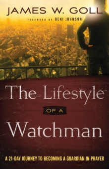 The Lifestyle of a Watchman : A 21-Day Journey to Becoming a Guardian in Prayer, Paperback / softback Book