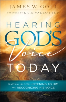 Hearing God's Voice Today : Practical Help for Listening to Him and Recognizing His Voice, Paperback / softback Book