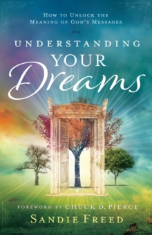 Understanding Your Dreams : How to Unlock the Meaning of God's Messages, Paperback Book