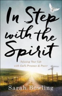 In Step with the Spirit : Infusing Your Life with God's Presence and Power, Paperback / softback Book