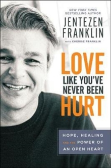 Love Like You've Never Been Hurt : Hope, Healing and the Power of an Open Heart, Hardback Book