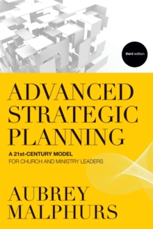 Advanced Strategic Planning : A 21st-Century Model for Church and Ministry Leaders, Paperback / softback Book