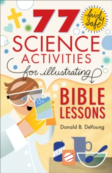 77 Fairly Safe Science Activities for Illustrating Bible Lessons, Paperback Book