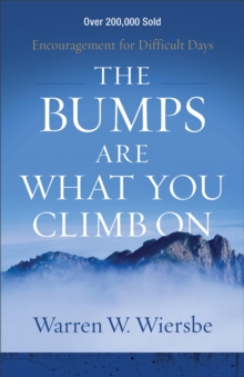 The Bumps Are What You Climb on : Encouragement for Difficult Days, Paperback Book