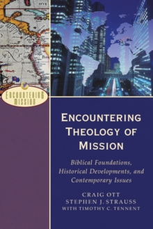 Encountering Theology of Mission : Biblical Foundations, Historical Developments, and Contemporary Issues, Paperback / softback Book