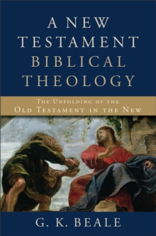 A New Testament Biblical Theology : The Unfolding of the Old Testament in the New, Hardback Book