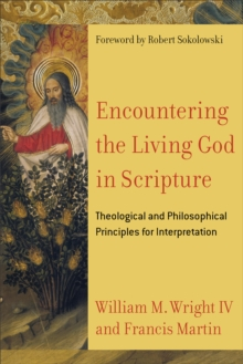 Encountering the Living God in Scripture : Theological and Philosophical Principles for Interpretation, Paperback / softback Book