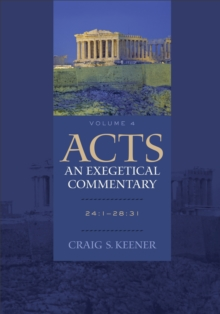 Acts: An Exegetical Commentary : 24:1-28:31, Hardback Book