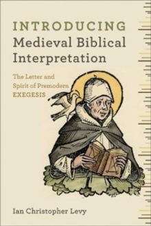 Introducing Medieval Biblical Interpretation : The Senses of Scripture in Premodern Exegesis, Paperback / softback Book