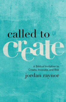 Called to Create : A Biblical Invitation to Create, Innovate, and Risk, Paperback / softback Book