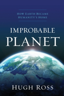 Improbable Planet : How Earth Became Humanity's Home, Paperback Book