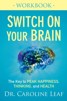 Switch on Your Brain Workbook : The Key to Peak Happiness, Thinking, and Health, Paperback Book