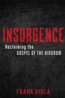 Insurgence : Reclaiming the Gospel of the Kingdom, Paperback / softback Book