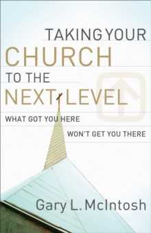 Taking Your Church to the Next Level : What Got You Here Won't Get You There, Paperback Book